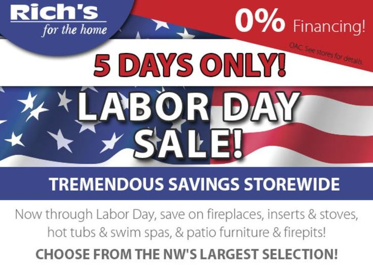 Donu0027t Miss Richu0027s Labor Day Sale! Huge Savings On Fireplaces And Stoves, Patio  Furniture And Hot Tubs. Save Hundreds On Fireplaces And Stoves, ...