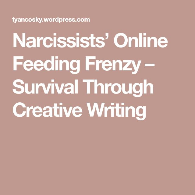 Narcissists' Online Feeding Frenzy – Survival Through Creative Writing