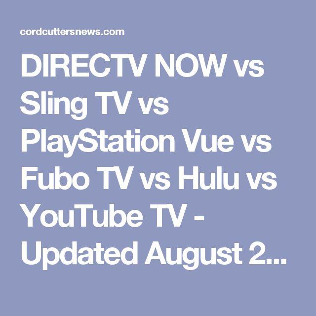 DIRECTV NOW vs Sling TV vs PlayStation Vue vs Fubo TV vs Hulu vs YouTube TV - Updated August 2017 - Cord Cutters News