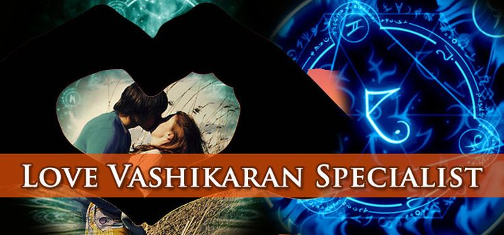 Love Vashikaran Specialist Astrologer  Get your love back by vashikaran but what happens is what makes divorced or separate ourselves from that love? There are things that happen that can make our love go away from us.