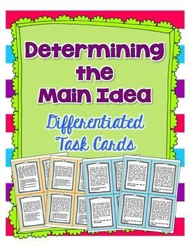 These 8 reading passages are designed for 3rd grade or 4th grade students to read and determine the main idea.   The practice is leveled so that one set of the reading passages has multiple choice answers, and the other set of task cards are free response (students must decide on the main idea independently).
