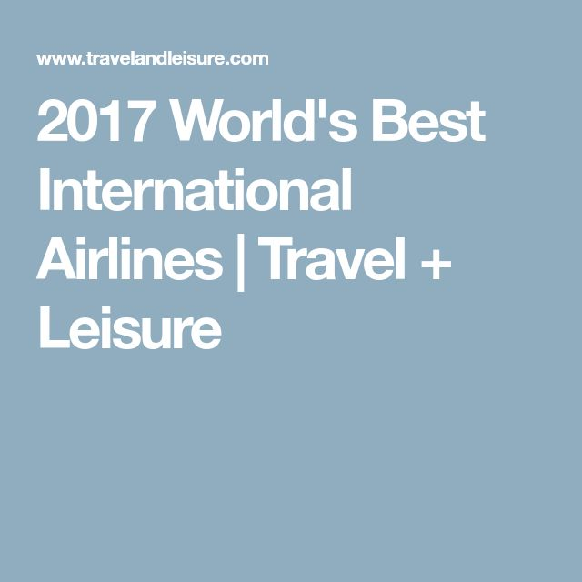 2017 World's Best International Airlines | Travel + Leisure