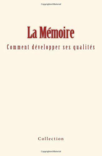 La Mémoire : comment développer ses qualités de Collection https://www.amazon.fr/dp/2366592795/ref=cm_sw_r_pi_dp_x_gcF.xb5C303QF