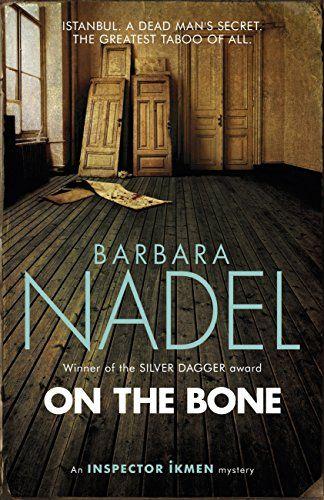 Inspector Ikmen Series: On the Bone (2016) Barbara Nadel #novel #mystery #istanbul #GreenHouseTaksim