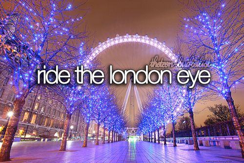Teenage Bucket List | The Teen Bucket List | Ride the London Eye. | We Heart It
