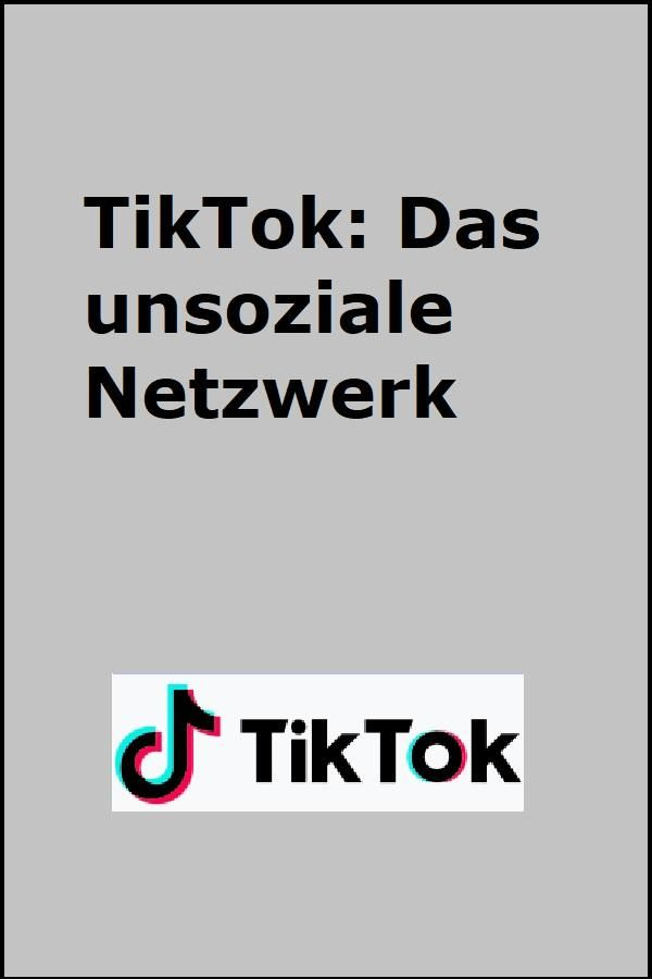 Tiktok Das Unsoziale Netzwerk Eine Meinung Soziale Netzwerke Netzwerk Und Informatik