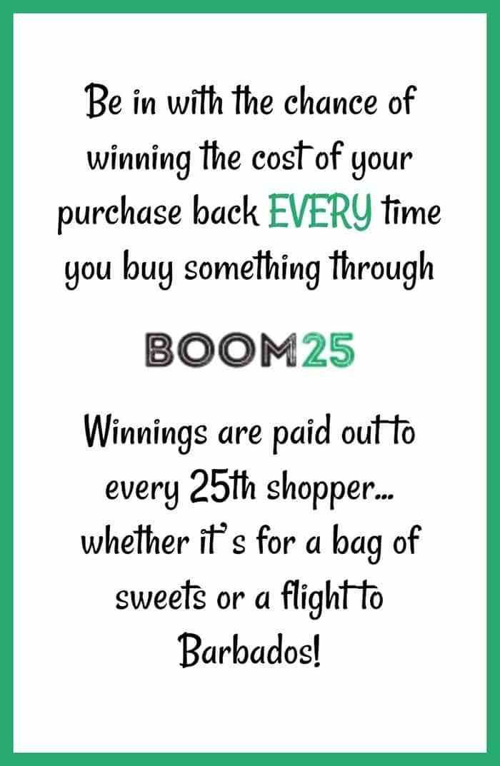 Be in with the chance of winning the cost of your purchase back EVERY time you buy something through Boom 25. Winnings are paid out to every 25th shopper... whether it's for a bag of sweets or a flight to Barbados!
