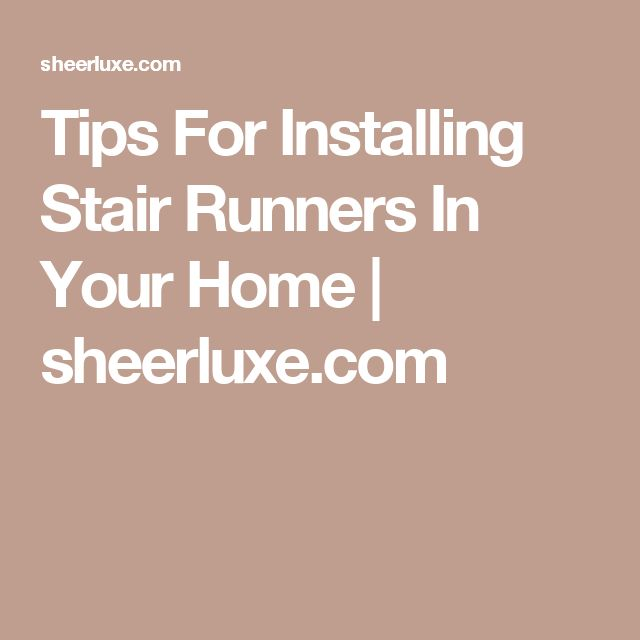 Tips For Installing Stair Runners In Your Home | sheerluxe.com