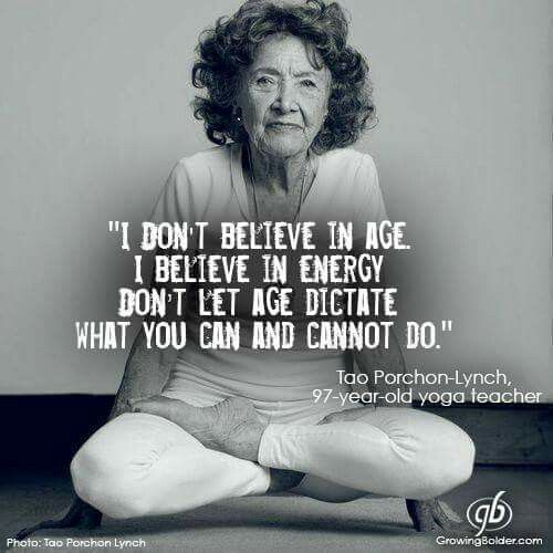 Don't let age dictate what you can and can't do.