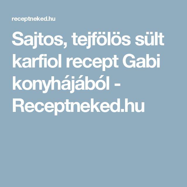 Sajtos, tejfölös sült karfiol recept Gabi konyhájából - Receptneked.hu