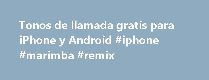 Tonos de llamada gratis para iPhone y Android #iphone #marimba #remix http://new-york.remmont.com/tonos-de-llamada-gratis-para-iphone-y-android-iphone-marimba-remix/  # JavaScript debe estar habilitado para poder usar Audiko en vista estándar. Audiko te propone crear tonos para celular gratis así como descargar tonos iPhone y otros móviles. Con un montón de nuevos ringtones para celular que aparecen cada día en Audiko puedes bajar tonos para movil en los formatos soportados por el iPhone y…