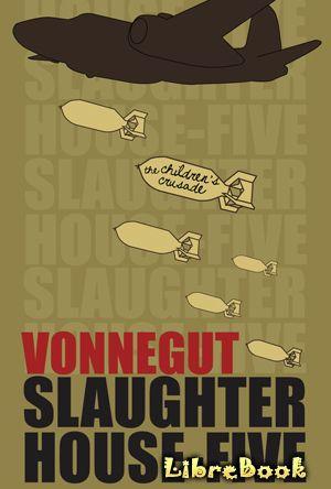 Бойня номер пять, или Крестовый поход детей (Slaughterhouse-Five, or The Children's Crusade). Курт Воннегут