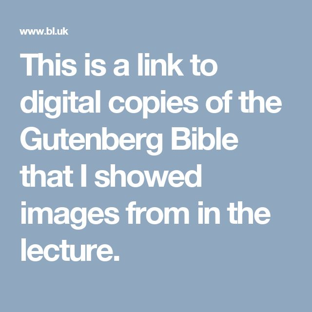 This is a link to digital copies of the Gutenberg Bible that I showed images from in the lecture.