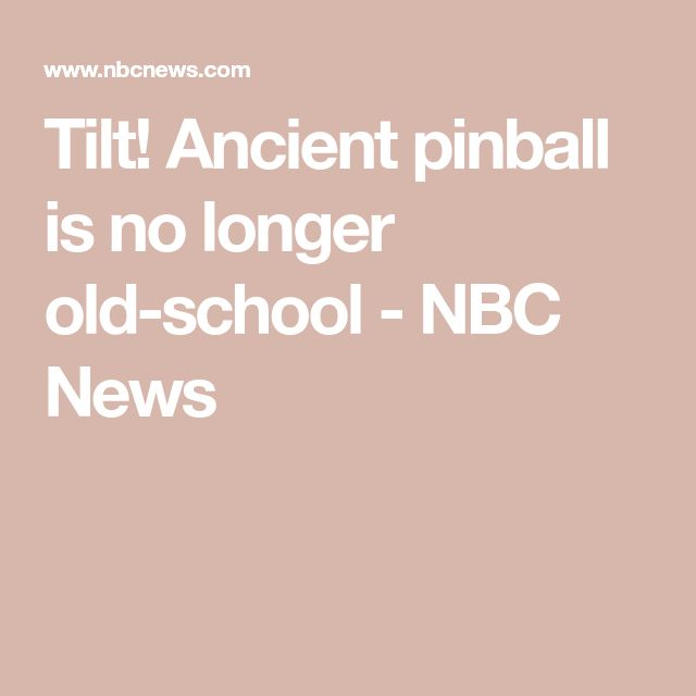 Tilt! Ancient pinball is no longer old-school - NBC News