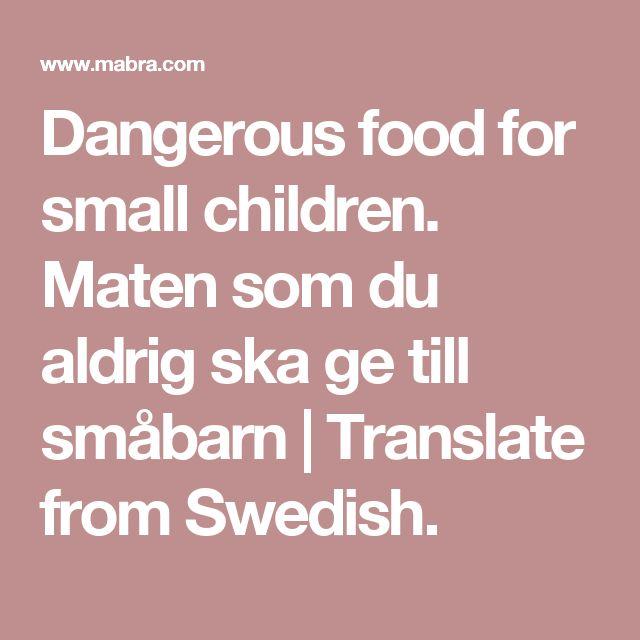 Dangerous food for small children.  Maten som du aldrig ska ge till småbarn   Translate from Swedish.