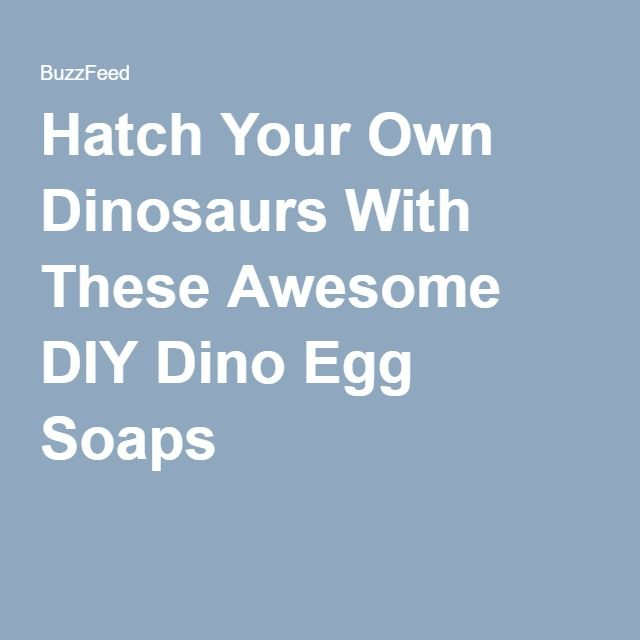 Hatch Your Own Dinosaurs With These Awesome DIY Dino Egg Soaps