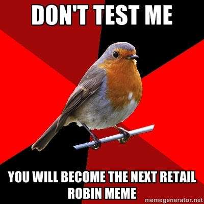 Retail Robin - don't test me you will become the next retail robin meme