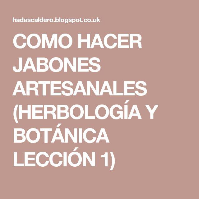 COMO HACER JABONES ARTESANALES (HERBOLOGÍA Y BOTÁNICA LECCIÓN 1)