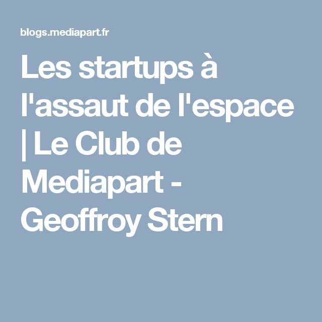 Les startups à l'assaut de l'espace | Le Club de Mediapart - Geoffroy Stern