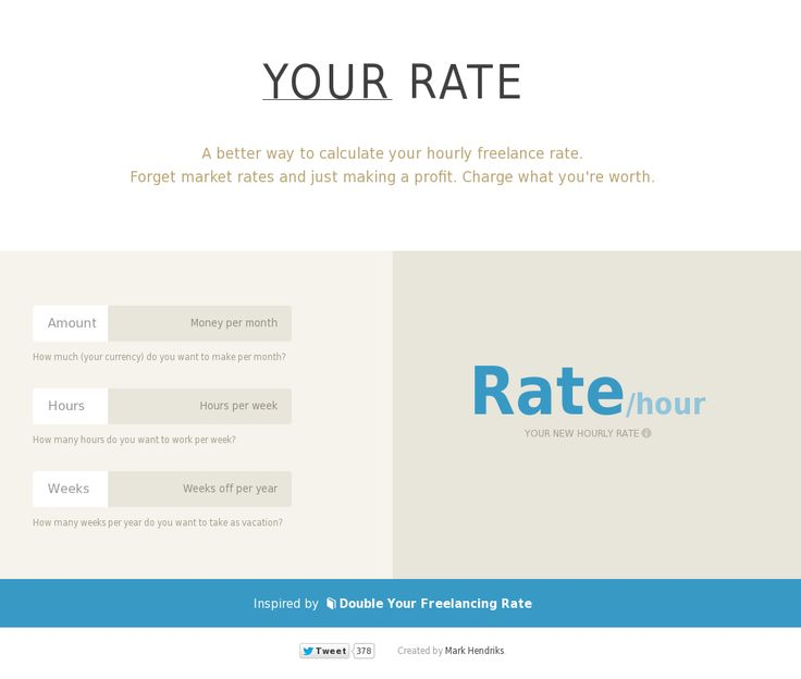 YOUR RATE  A better way to calculate your hourly freelance rate. Forget market rates and just making a profit. Charge what you're worth.