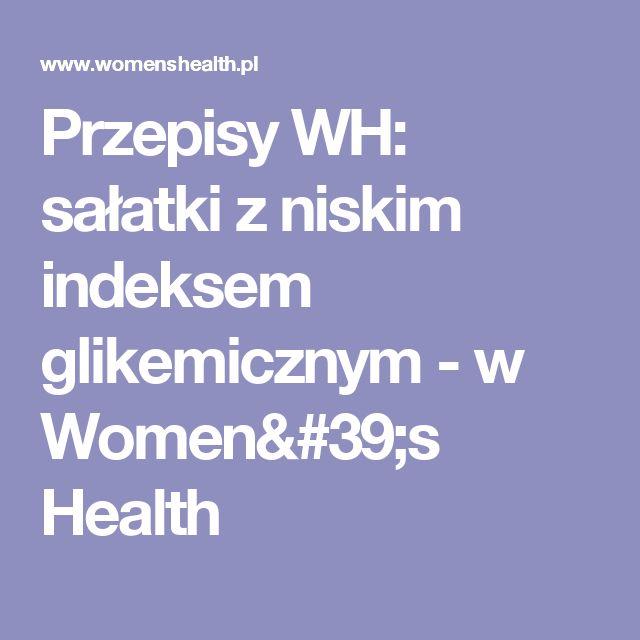 Przepisy WH: sałatki z niskim indeksem glikemicznym - w Women's Health