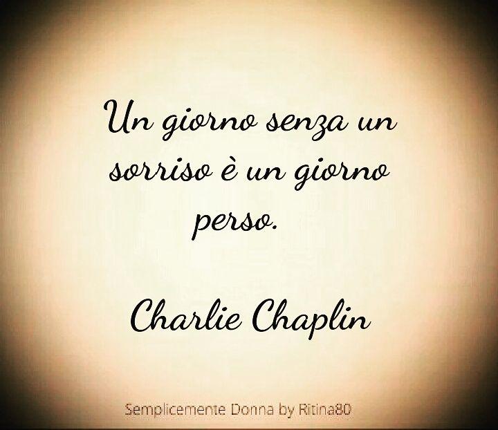 Un giorno senza un sorriso è un giorno perso. Charlie Chaplin
