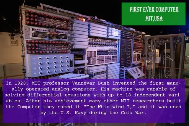 MIT Invented the first computer named Whirlwind I in 1928. You can still view it at MIT Museum, Cambridge USA.