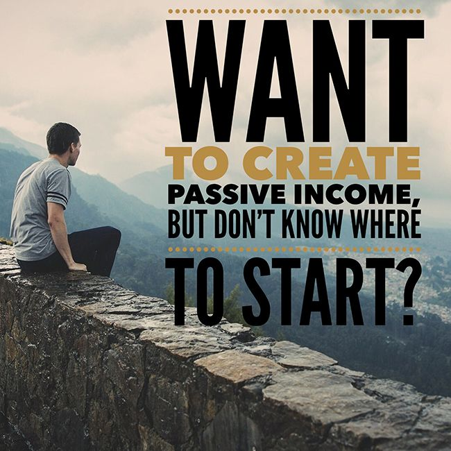 I Want to Create Passive Income, But I Don't Know Where to Start
