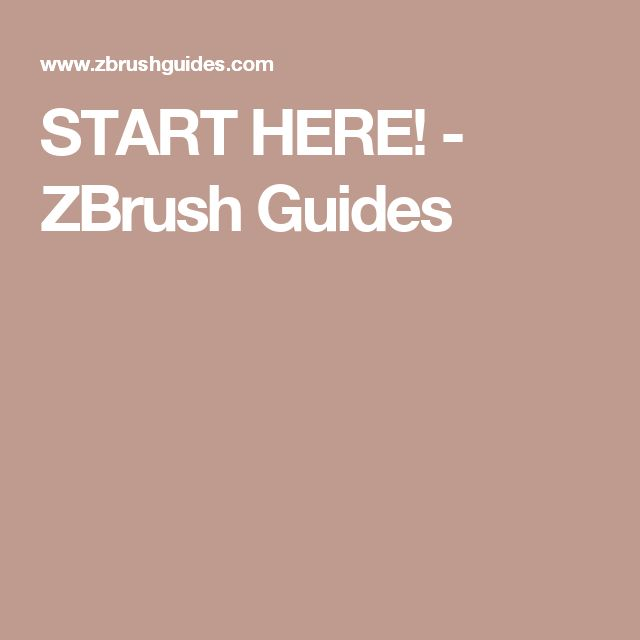 START HERE! - ZBrush Guides