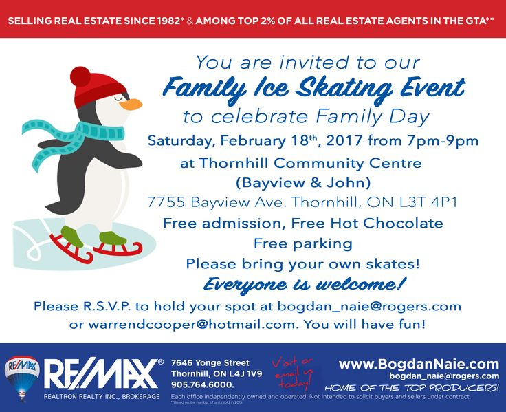 You are invited to our Family Ice Skating Event to celebrate Family Day.   Free admission, Free Hot Chocolate, Free parking, Please bring your own skates!   When: Saturday, February 18th, 2017 from 7pm-9pm Where: Thornhill Community Centre (Bayview & John) 7755 Bayview Ave. Thornhill, ON L3T 4P1  Please R.S.V.P. to hold your spot at bogdan_naie@rogers.com  or warrendcooper@hotmail.com. You will have fun!
