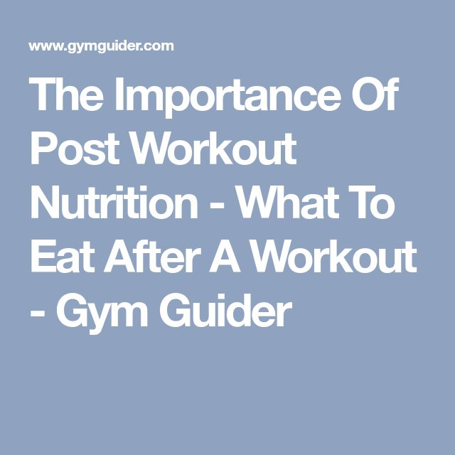 The Importance Of Post Workout Nutrition - What To Eat After A Workout - Gym Guider