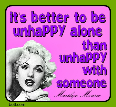 Sometimes you're better off alone.  #quote #Marilyn Monroe  #happiness #alone