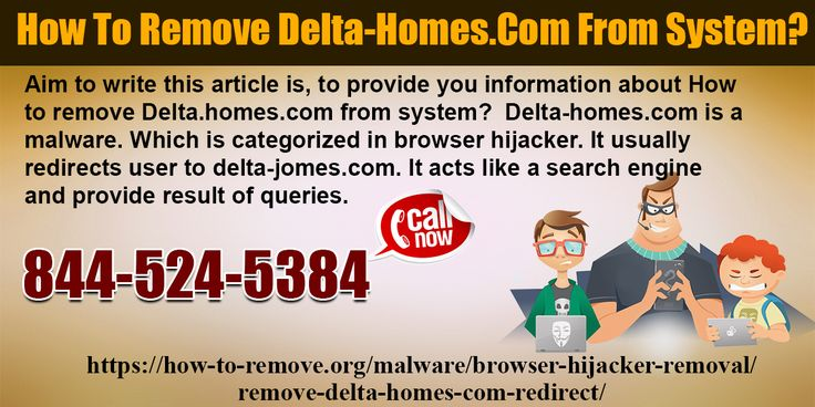 Aim to write this article is, to provide you information about How to remove Delta.homes.com from system? Delta-homes.com is a malware. Which is categorized in browser hijacker. Website:  https://how-to-remove.org/malware/browser-hijacker-removal/remove-delta-homes-com-redirect/