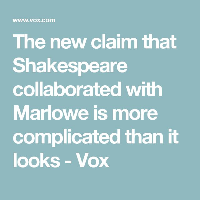 The new claim that Shakespeare collaborated with Marlowe is more complicated than it looks - Vox