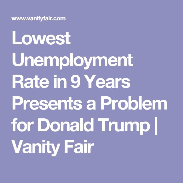 Lowest Unemployment Rate in 9 Years Presents a Problem for Donald Trump | Vanity Fair