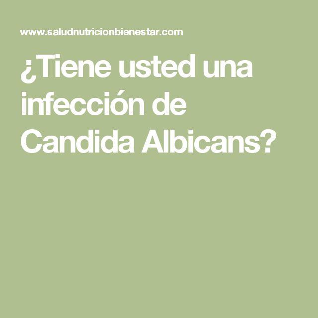 ¿Tiene usted una infección de Candida Albicans?