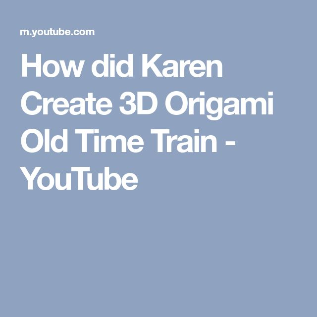 How did Karen Create 3D Origami Old Time Train - YouTube