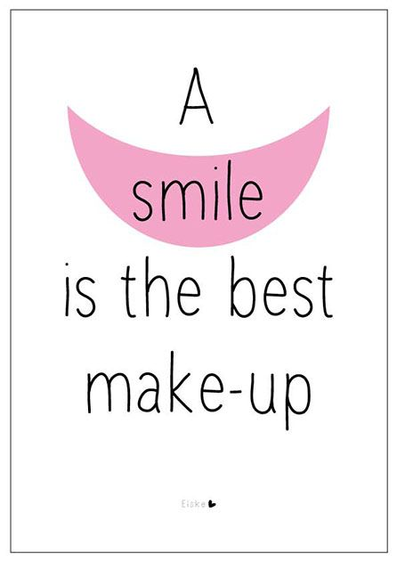 A smile is the best make-up.