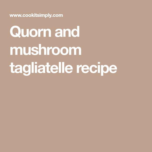 Quorn and mushroom tagliatelle recipe