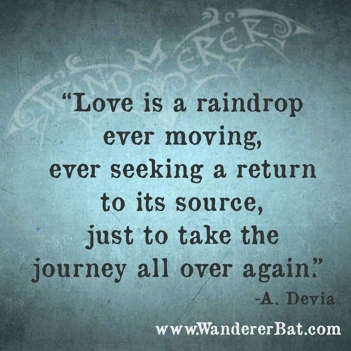 Love Is A Raindrop Ever Moving Ever Seeking A Return To Its Source Mesmerizing A Return To Love Quotes