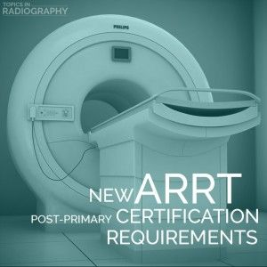 """If you are a Registered Radiologic Technologist thinking of becoming registered in a post-primary area like CT, Cardiac or Vascular Interventional, or MRI, then the requirements for ARRT Registration are about to change. In January, 2016, the ARRT will be placing new requirements on certification for any post-primary specialty area. The change effective in January will be considered an """"interim"""" period where the new requirements in place will be more """"relaxed""""…"""