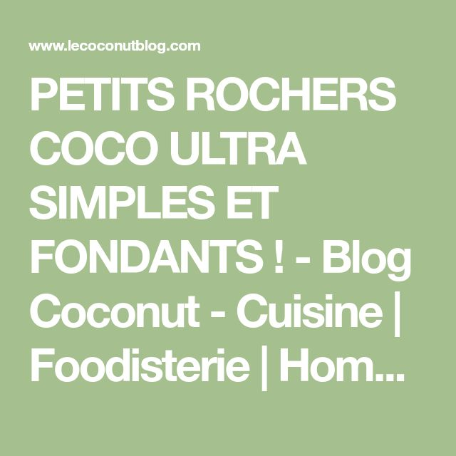 PETITS ROCHERS COCO ULTRA SIMPLES ET FONDANTS ! - Blog Coconut - Cuisine | Foodisterie | Home-Made
