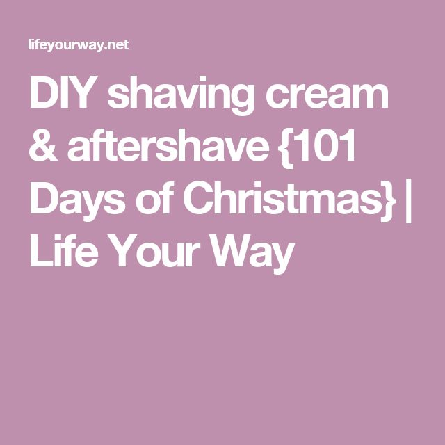DIY shaving cream & aftershave {101 Days of Christmas} | Life Your Way