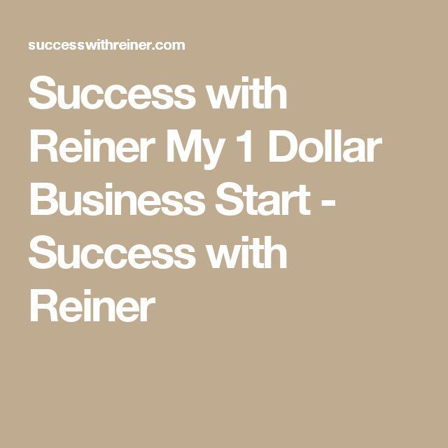 Success with Reiner My 1 Dollar Business Start - Success with Reiner