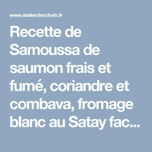 Recette de Samoussa de saumon frais et fumé, coriandre et combava, fromage blanc au Satay facile et rapide