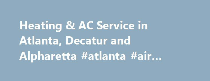 Heating & AC Service in Atlanta, Decatur and Alpharetta #atlanta #air #conditioning #companies http://sudan.remmont.com/heating-ac-service-in-atlanta-decatur-and-alpharetta-atlanta-air-conditioning-companies/  # Discover the proactive, whole home approach to healthy indoor air. energy efficiency. and maximum comfort. Home Performance Indoor Air Quality and Total Comfort The air inside your home could be dirtier than the air outside! Sealing leaks keeps your indoor air free from mold spores…