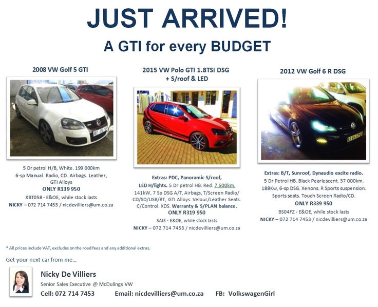 I have a GTI for any budget starting from only R139 950 Which one are you taking home? :) Nicky 072 714 7453 / nicdevilliers@um.co.za or reply with your number / email address and ill contact you