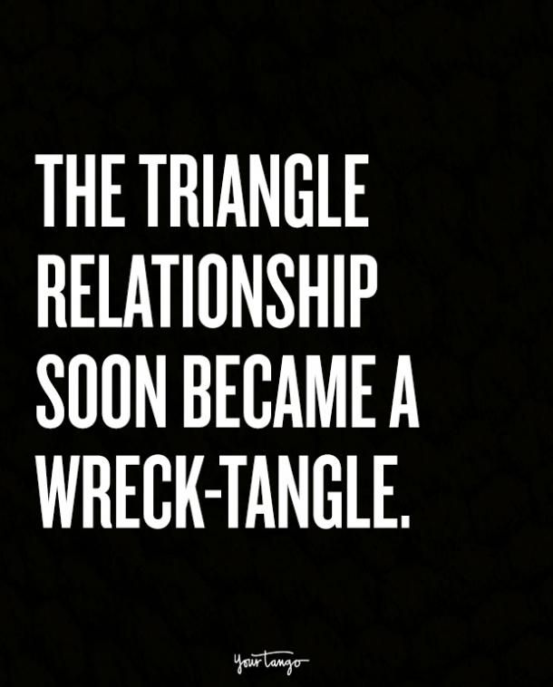 The triangle relationship soon became a wreck-tangle.