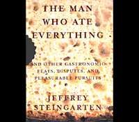 The Man Who Ate Everything: And Other Gastronomic Feats, Disputes, and Pleasurable Pursuits Jeffrey Steingarten