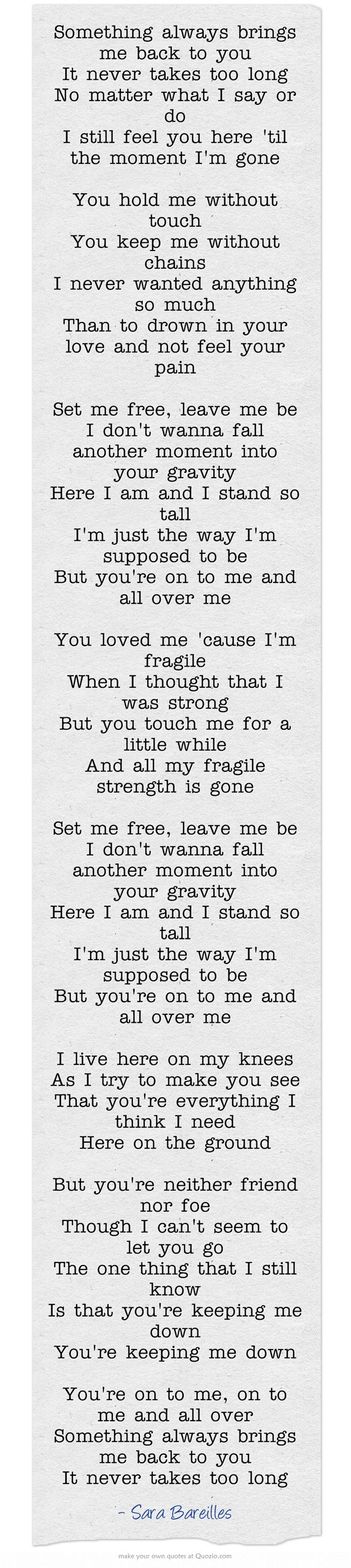 """Gravity"" by Sara Bareilles is one of my absolute favorite songs. I love the lyrics, the melody, Sara's voice, and just everything about this song. It's definitely on my top 10 favorite songs of all time."
